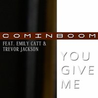 You Give Me feat. Emily Catt & Trevor Jackson — Cominboom, Trevor Jackson, Emily Catt, Cominboom feat. Emily Catt & Trevor Jackson