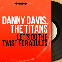 Let's Do the Twist for Adults — Danny Davis, The Titans