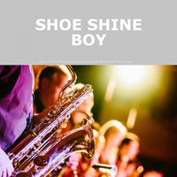Shoe Shine Boy — Louis Armstrong & His Orchestra, Louis Armstrong and His Orchestra, Louis Armstrong With The Casa Loma Orchestra, Louis Armstrong, The All Stars, Louis Armstrong, Louis Armstrong and His Orchestra, The All Stars, Louis Armstrong With The Casa Loma Orchestra, Irving Berlin