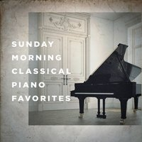 Sunday Morning Classical Piano Favorites — Эрик Сати, Фредерик Шопен, The Piano Classic Players, Classical Chillout Radio, Relaxing Piano Covers