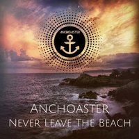 Never Leave the Beach — Anchoaster