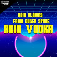 Acid Vodka — Acid Klowns From Outer Space