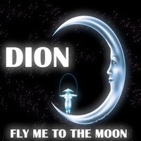 Fly Me To the Moon — Dion