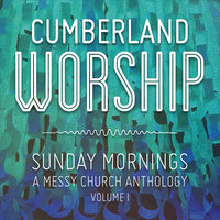 Sunday Mornings: A Messy Church Anthology, Vol. 1 — Cumberland Worship