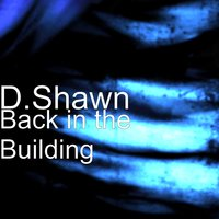 Back in the Building — D.Shawn