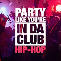 Party Like You're in Da Club (The Hip-Hop Selection) — сборник