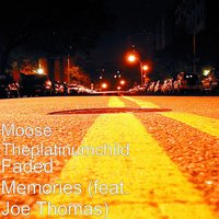 Faded Memories — Joe Thomas, Moose Theplatinumchild