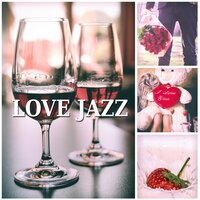 Love Jazz – Elegant Party Jazz Music, Romantic Jazz Piano Moods, Blissful Moments — Love Songs, Music for Quiet Moments