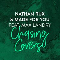 Chasing Covers — Nathan Rux, Made For You, Max Landry