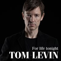 For Life Tonight — Tom Levin