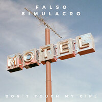 Don't Touch My Girl — Falso Simulacro