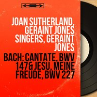 Bach: Cantate, BWV 147 & Jesu, meine Freude, BWV 227 — Иоганн Себастьян Бах, Joan Sutherland, Geraint Jones Singers, Geraint Jones