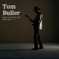 When a Country Boy Gets the Blues — Tom Buller