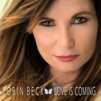 Love Is Coming — Robin Beck