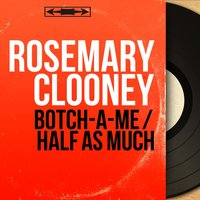 Botch-a-Me / Half as Much — Rosemary Clooney