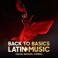 Back to Basics Latin Music (Salsa, Bachata, Cumbia) — Salsa Latin 100%, Musica Latina, Super Exitos Latinos