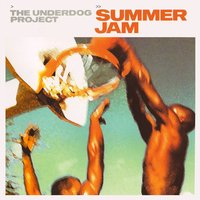 Summer Jam — The Underdog Project