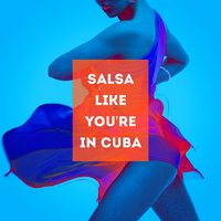 Salsa Like You're in Cuba — Salsa Latin 100%, Cuban Salsa All Stars, Salsa Latin 100%, Cuban Salsa All Stars
