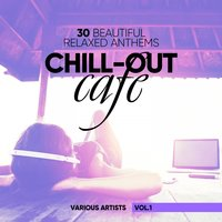 Chill-Out Cafe (30 Beautiful Relaxed Anthems), Vol. 2 — сборник