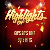 Highlights of 60's 70's 80's 90's Hits, Vol. 1 — 60's 70's 80's 90's Hits
