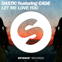 Let Me Love You — Dastic, Cade, Cade