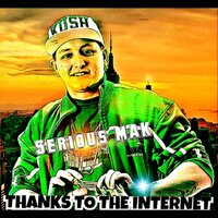 Thanks to the Internet — Serious Mak