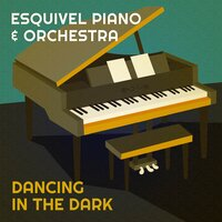 Dancing in the Dark — Esquivel Piano & Orchestra