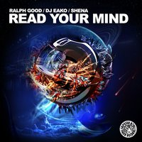 Read Your Mind — Ralph Good, DJ Eako, Ralph Good & DJ Eako feat. Shena, Shena