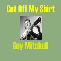 Cut Off My Shirt — Guy Mitchell