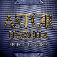 Astor Piazzolla Selected Songs — Astor  Piazzolla