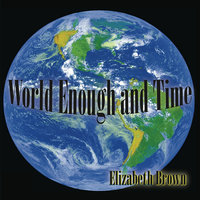 World Enough and Time — Elizabeth Brown