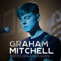 You've Disappeared — Graham Mitchell