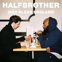 God Bless England — HALFBROTHER