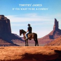 If You Want to Be a Cowboy — Timothy James