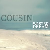 Wasted Dream — Cousin