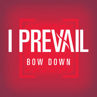Bow Down — I Prevail
