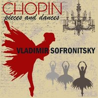 Chopin: Pieces and Dances — Vladimir Sofronitsky, Фредерик Шопен