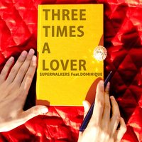 Three Times a Lover — Superwalkers, Dominique