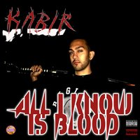 All I Know Is Blood — Kabir