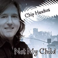 Not My Child — Chip Hawkes
