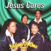 Jesus Cares — Sisters Of One