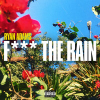 Fuck The Rain — Ryan Adams