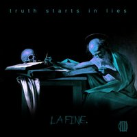 La Fine — Truth Starts In Lies