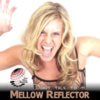 Dont Talk to Me — Mellow Reflector