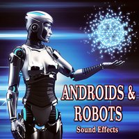 Androids and Robots Sound Effects — Sound Ideas