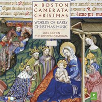 A Boston Camerata Christmas - Worlds of Early Christmas Music — Joel Cohen, The Boston Camerata, Boston Camerata