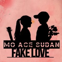 Fake Love — Mo Ace Sudan