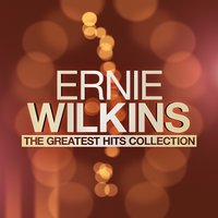 The Greatest Hits Collection — Ernie Wilkins