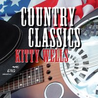 Kitty Wells - Country Classics — Kitty Wells