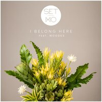 I Belong Here — Set Mo, Woodes